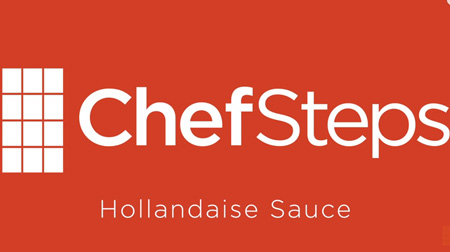 ChefSteps -  How to Make Foolproof Hollandaise.